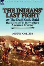 The Indians' Last Fight or the Dull Knife Raid : Recollections of the Western...