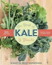 The Book of Kale and Friends : 14 Easy-To-Grow Superfoods with 130+ Recipes...