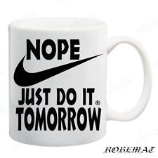 Gift Tea Coffee mugs nope just do it , tomorrow  Funny Cute Holiday nike
