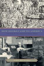 Penn State Series in the History of the Book: How Books Came to America : The...