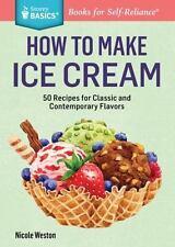 Storey Basics: How to Make Ice Cream : A Storey Basics® Title by Nicole Weston