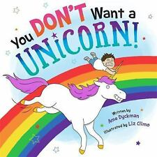 YOU DON'T WANT A UNICORN! - DYCKMAN, AME/ CLIMO, LIZ (ILT) - NEW HARDCOVER BOOK