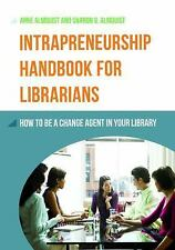 Intrapreneurship Handbook for Librarians : How to Be a Change Agent in Your...