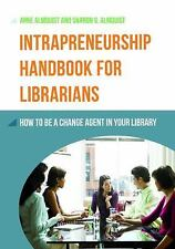 Intrapreneurship Handbook for Librarians: How to Be a Change Agent in Your Libr