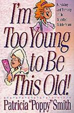 I'm Too Young to Be This Old ~  Patricia Poppy Smith ~  Paperback ~ LIKE NEW!