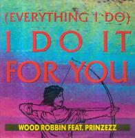 "7"" Wood Robbin Feat. Prinzezz/(Everything I Do) I Do It For You (D)"