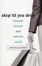 Shop 'til You Drop: Consumer Behavior and American Culture by Berger, Arthur | P