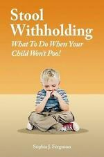 Stool Withholding : What to Do When Your Child Won't Poo!, Paperback by Fergu...