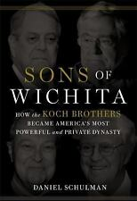 Sons of Wichita: How the Koch Brothers Became America's Most Powerful -ExLibrary