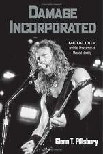 Damage Incorporated: Metallica and the Production of Musical Identity: By Pil...