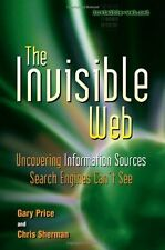 The Invisible Web: Uncovering Information Sources Search Engines Cant See by Ga