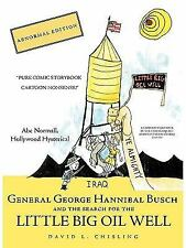 General George Hannibal Busch : And the Search for the Little Big Oil Well by...