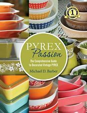 Pyrex Passion (1st ed.): The Comprehensive Guide to Decorated Vintage Pyrex b…