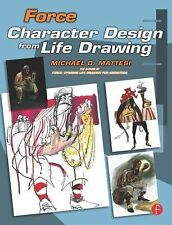 Force : Character Design from Life Drawing by Mike Mattesi and Michael D....