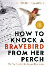 How to Knock a Bravebird from Her Perch (The Morrow Girls)-ExLibrary
