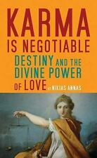 Karma is Negotiable: Destiny and the Divine Power of Love, Personal Transformati