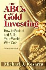 The ABCs of Gold Investing: How to Protect and Build Your Wealth with Gold - Acc