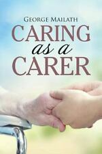 Caring As a Carer by George Mailath (2016, Paperback)