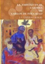 La Amistad en el Carisma de Carlos de Foucauld by J. L. Va_Zquez Borau (2014,...