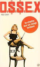 O.S.S.E.X / 25 / La chatte sur un doigt brûlant // Rod GRAY // EROTIQUE // 1 Ed
