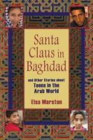 Santa Claus in Baghdad and Other Stories about Teens in the Arab World: And O...