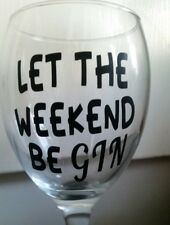 """Vinyl Decal X2 """"LET THE WEEKEND BE GIN"""" Sticker Wine Glass DIY Gift STICKER ONLY"""