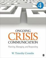 Ongoing Crisis Communication: Planning, Managing, and Responding by W. Timothy C