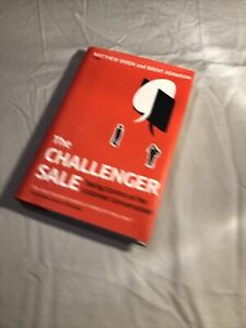 The Challenger Sale: Taking Control of the Customer Conversation by Matthew...