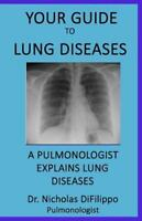 Your Guide to Lung Diseases : A Pulmonologist Explains Lung Diseases, Paperba...