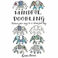 Mindful Doodling: Pattern Your Way to a Stress Free Day by Gwen Burns...