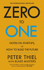Zero to One: Notes on Start Ups, or How to Build the Future | Peter Thiel