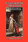 Worshipping Your Wife by Mark Remond (2008, Paperback)