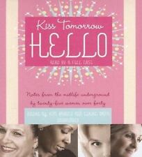 Kiss Tomorrow Hello : Notes from the Midlife Underground by Twenty-Five Women ov