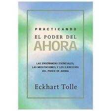 Practicando el Poder del Ahora : Enseñanzas, Meditaciones y Ejercicios...