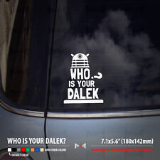 WHO IS YOUR DALEK Daddy Doctor Who Tardis Jeep Car Laptop Fun Sticker Decal