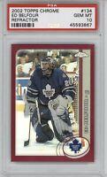 2002 Topps Chrome Ed Belfour #134 Refractor PSA 10 Gem Mint *Pop1* HOF Leafs