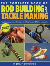 The Complete Book of Rod Building and Tackle Making by C. Boyd Pfeiffer (2013, E