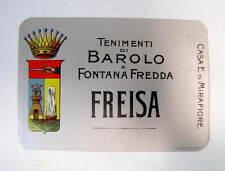 VECCHIA ETICHETTA FREISA - TENIMENTI DI BAROLO E FONTANA FREDDA- PRIMI 900