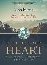 Lift Up Your Heart: A 10-Day Personal Retreat with St. Francis de by Burns, John