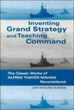Inventing Grand Strategy and Teaching Command: The Classic Works of Alfred Thaye