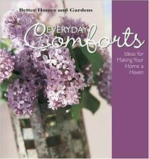 Everyday Comforts: Decorating Ideas for Making Your Home a Haven (Better Homes &