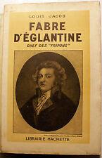 REVOLUTION FRANCAISE/FABRE D EGLANTINE/CHEF DES FRIPONS/L.JACOB/HACHETTE/1946/EO