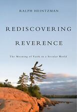 Rediscovering Reverence : The Meaning of Faith in a Secular World by Ralph Hein…