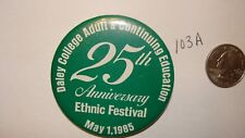VINTAGE 1985 DALEY College CHICAGO IL 25th ETHNIC FESTIVAL PINBACK PIN BUTTON