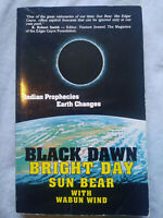 Black Dawn Bright Day: Indian Prophecies - Earth Changes by Sun Bear with Wabun
