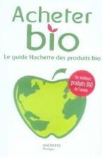 Acheter bio avec la collaboration de Philippe Desbrosses   Desbrosses  Philippe