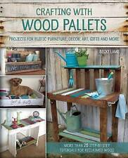 Crafting with Wood Pallets: Projects for Rustic Furniture, Decor, Art, Gifts...