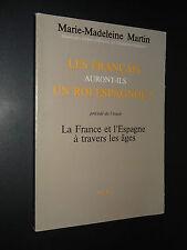 LES FRANÇAIS AURONT-ILS UN ROI ESPAGNOL ? - Marie-Madeleine Martin - 1983