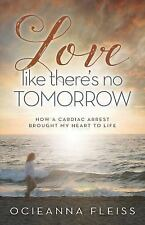 Love Like There's No Tomorrow by Ocieanna Fleiss (2016, Paperback)