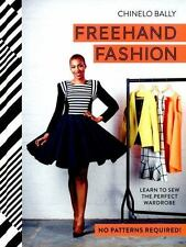 Freehand Fashion : Learn to Sew the Perfect Wardrobe - No Patterns Required!...